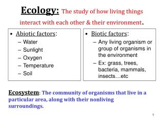 Ecology: The study of how living things interact with each other & their environment .