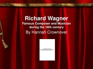Richard Wagner Famous Composer and Musician  during the 18th century