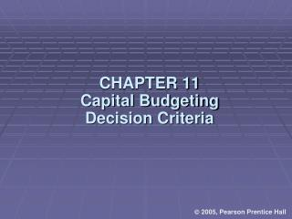 CHAPTER 11 Capital Budgeting    Decision Criteria