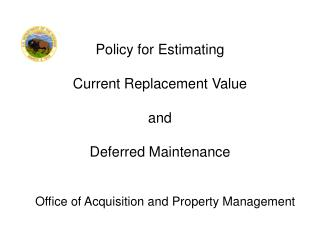 Policy for Estimating  Current Replacement Value and  Deferred Maintenance