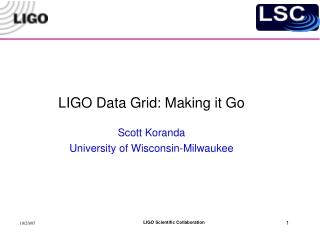 LIGO Data Grid: Making it Go Scott Koranda University of Wisconsin-Milwaukee