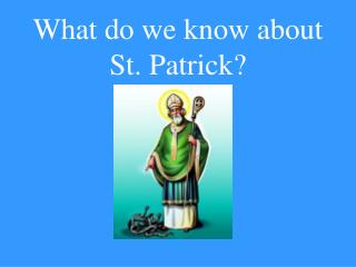 What do we know about St. Patrick?