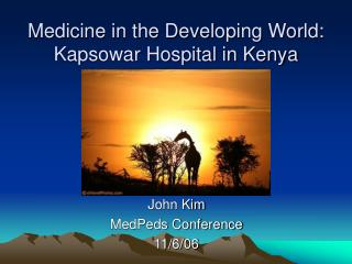 Medicine in the Developing World:  Kapsowar Hospital in Kenya