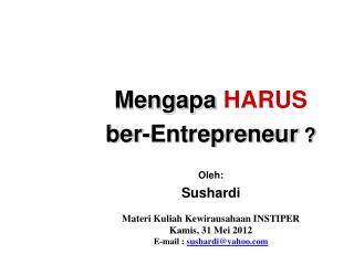 Mengapa  HARUS ber-Entrepreneur  ?