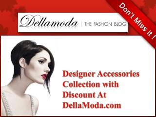 Get Designer Accessories Collection With Great Discount At D
