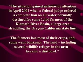 The farmers lost most of their crops, and some went bankrupt. The land   including several wildlife refuges in the area