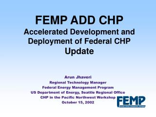FEMP ADD CHP Accelerated Development and Deployment of Federal CHP Update