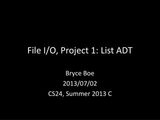 File  I/ O, Project 1: List ADT