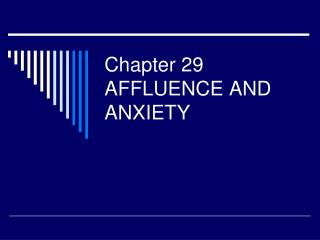 Chapter 29 AFFLUENCE AND ANXIETY