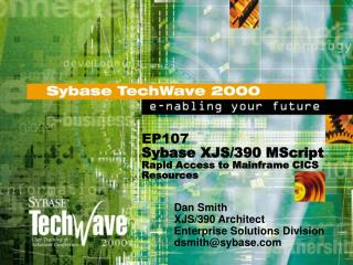 EP107 Sybase XJS/390 MScript  Rapid Access to Mainframe CICS Resources