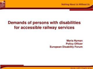 Demands of persons with disabilities for accessible railway services Maria Nyman Policy Officer