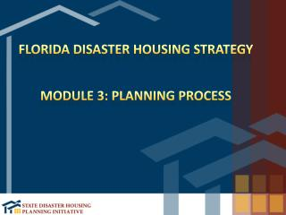 Florida Disaster Housing Strategy Module 3: Planning Process