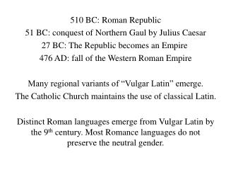 510 BC: Roman Republic 51 BC: conquest of Northern Gaul by Julius Caesar