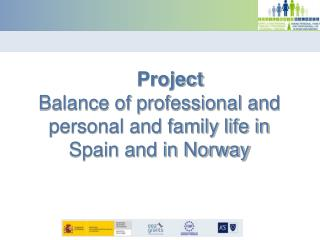 Project  Balance of professional and personal and family life in Spain and in Norway