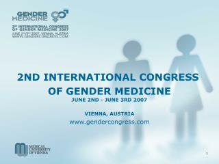 2ND INTERNATIONAL CONGRESS  OF GENDER MEDICINE JUNE 2ND - JUNE 3RD 2007 VIENNA, AUSTRIA