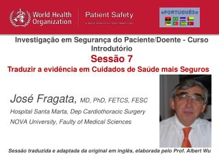 José Fragata,  MD, PhD, FETCS, FESC Hospital Santa Marta, Dep Cardiothoracic Surgery