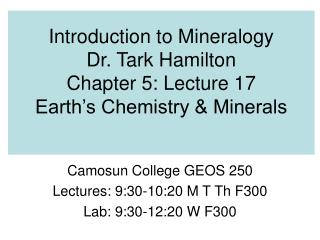 Introduction to Mineralogy Dr. Tark Hamilton Chapter 5: Lecture 17 Earth's Chemistry & Minerals
