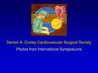 Denton A. Cooley Cardiovascular Surgical Society Photos from International Symposiums