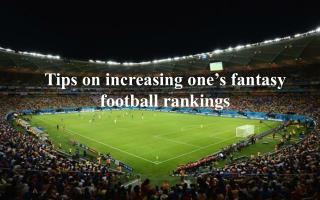 Tips on Increasing One's Fantasy Football Rankings