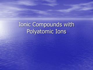 Ionic Compounds with Polyatomic Ions