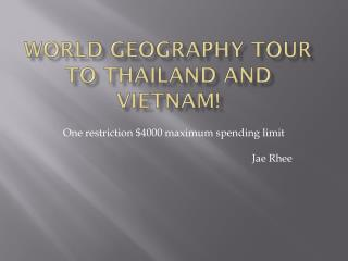 World Geography Tour to Thailand and Vietnam!