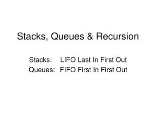 Stacks, Queues & Recursion