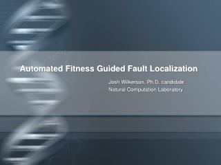 Automated Fitness Guided Fault Localization