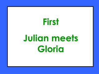 First Julian meets Gloria