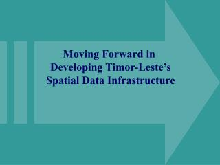 Moving Forward in  Developing Timor-Leste's  Spatial Data Infrastructure