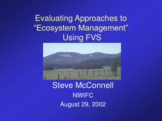 Evaluating Approaches to  Ecosystem Management   Using FVS