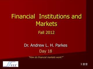 Financial  Institutions and Markets Fall 2012