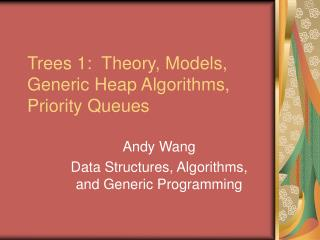 Trees 1:  Theory, Models, Generic Heap Algorithms, Priority Queues