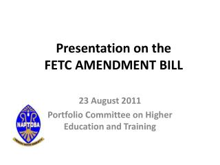 Presentation on the  FETC AMENDMENT BILL