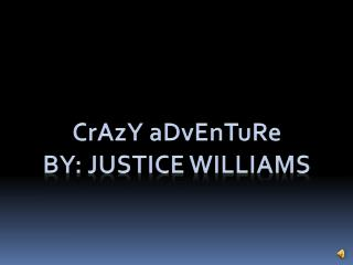 CrAzY aDvEnTuRe By: justice williams