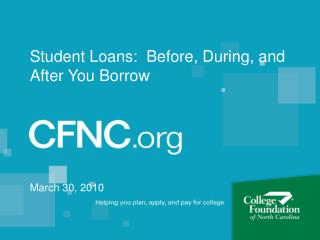 Student Loans:  Before, During, and After You Borrow March 30, 2010