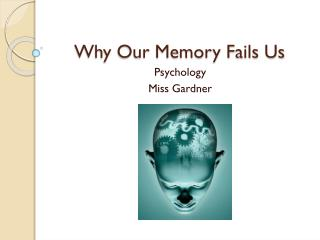 Why Our Memory Fails Us