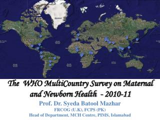 The  WHO MultiCountry Survey on Maternal and Newborn Health  - 2010-11