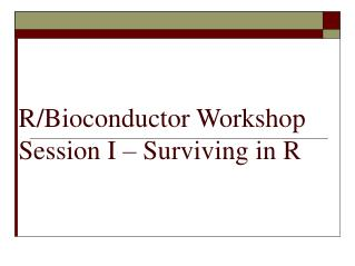 R/Bioconductor Workshop Session I – Surviving in R