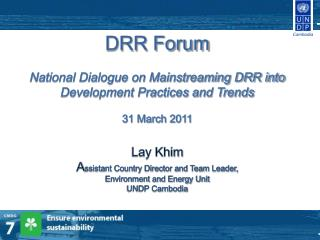 DRR Forum  National Dialogue on Mainstreaming DRR into Development Practices and Trends  31 March 2011 Lay Khim A ssista