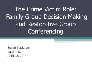 The Crime Victim Role:   Family Group Decision Making and Restorative Group Conferencing