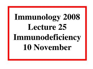 Immunology 2008 Lecture 25 Immunodeficiency 10 November