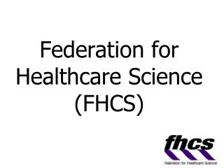 Federation for Healthcare Science  (FHCS)