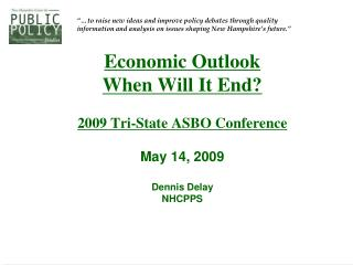 Economic Outlook When Will It End? 2009 Tri-State ASBO Conference May 14, 2009 Dennis Delay NHCPPS