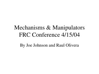 Mechanisms & Manipulators FRC Conference 4/15/04