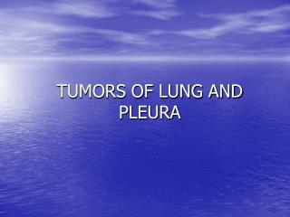 TUMORS OF LUNG AND PLEURA