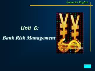 Unit  6: Bank Risk Management