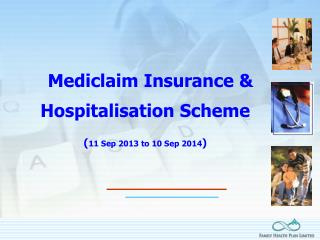 Mediclaim Insurance &  Hospitalisation Scheme ( 11 Sep 2013 to 10 Sep 2014 )