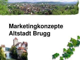 Marketingkonzepte Altstadt Brugg