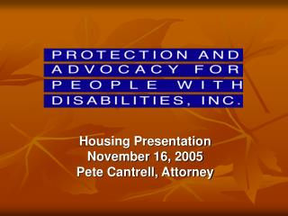 Housing Presentation November 16, 2005 Pete Cantrell, Attorney