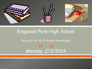 Kingwood Park High School  Rising 10 th ,11 th  & 12 th  Grade Parent Night Monday, 2/3/2014
